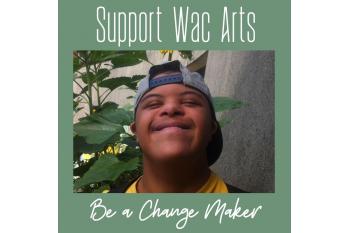 Be a Change Maker: Wac Arts